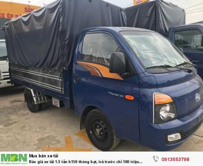 Báo giá xe tải 1.5 tấn h150 thùng bạt, trả trước chỉ 100 triệu giao xe toàn miền Trung