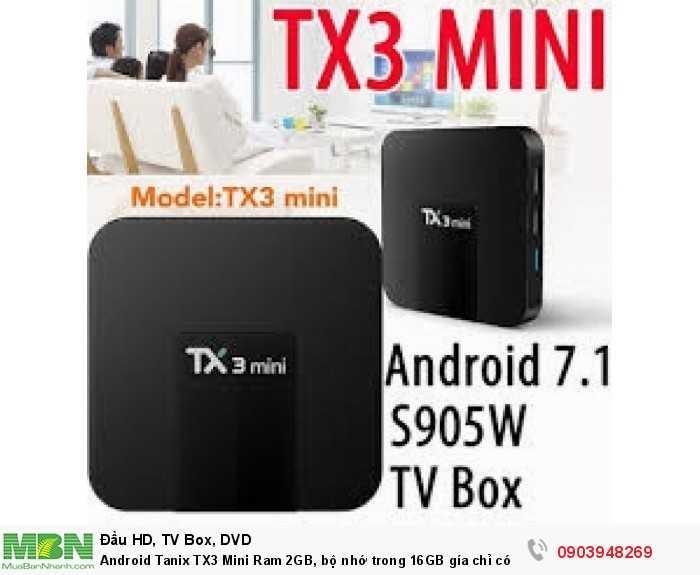 Android Tanix TX3 Mini được trang bị Ram 2 GB, bộ nhớ trong 16 GB