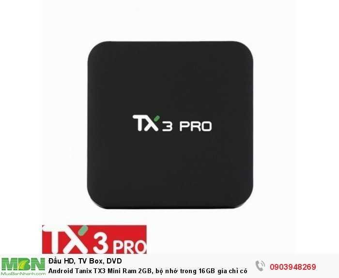 Android Tanix TX3 Mini Ram 2 GB, rom 16 GB chính hãng 100%, bảo hành 1 năm