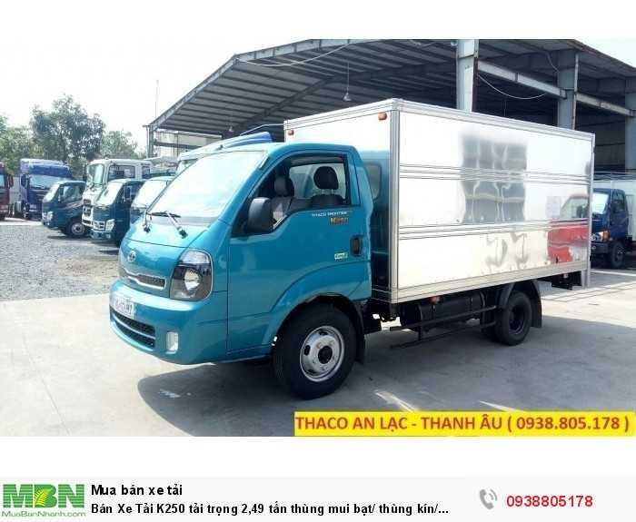 Bán Xe Tải K250 tải trọng 2,49 tấn thùng mui bạt/ thùng kín/ thùng lững, hỗ trợ 80% giá trị xe. 2