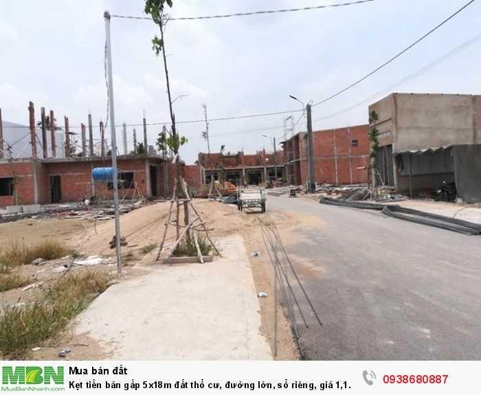 Kẹt tiền bán gấp 5x18m đất thổ cư, đường lớn, sổ riêng, giá 1,1 tỷ