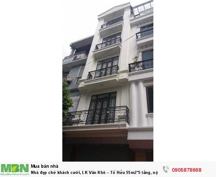 Nhà đẹp chờ khách cưới,  LK Văn Khê – Tố Hữu 55m2*5 tầng, nội thất đầy đủ , gara, kinh doanh VP