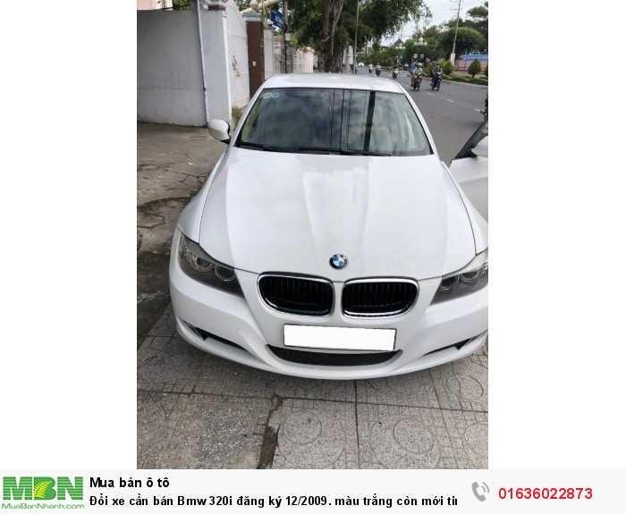 Đổi xe cần bán Bmw 320i đăng ký 12/2009. màu trắng còn mới tinh.