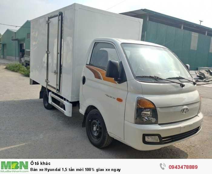 Bán xe Hyundai 1,5 tấn mới 100% giao xe ngay