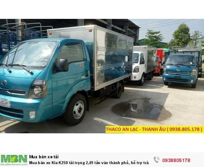 Mua bán xe Kia K250 tải trọng 2,49 tấn vào thành phố, hỗ trợ trả góp 80% giá trị xe