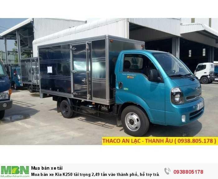 Mua bán xe Kia K250 tải trọng 2,49 tấn vào thành phố, hỗ trợ trả góp 80% giá trị xe 4