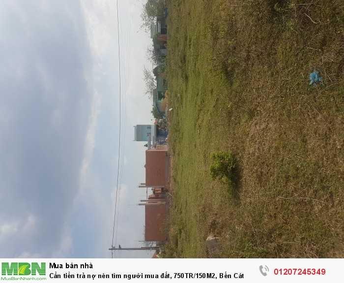 Cần tiền trả nợ nên tìm người mua đất, 750TR/150M2, Bến Cát