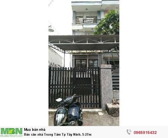 Bán căn nhà Trung Tâm Tp Tây Ninh. 5-27m