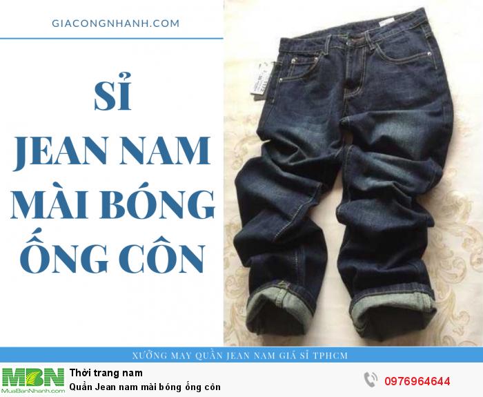 Xưởng chuyên sỉ quần Jean nam mài bóng ống côn - lấy sỉ từ 20 sản phẩm/mẫu