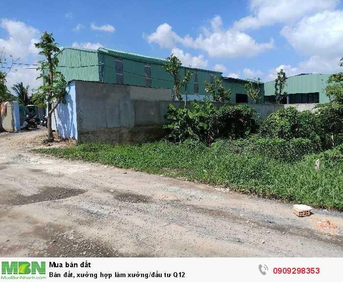 Bán đất, xưởng hợp làm xưởng/đầu tư Q12