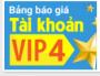 Chú ý! VIP 4: Hiệu quả gấp 15 lần tài khoản bình thường!