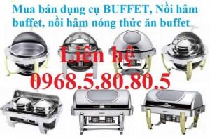Dụng cụ buffet,nồi hâm nóng buffet,nồi giữ nhiệt buffet,cam kết giao hàng đúng hẹn,