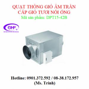 Quạt thông gió âm trần cấp gió tươi nối ống DPT15-42B