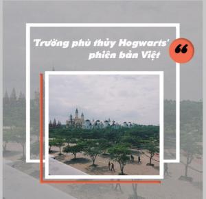 Đẹp phát hờn 'trường phù thủy Hogwarts' phiên bản Việt