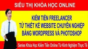 Khóa học Kiếm tiền Freelancer từ thiết kế website chuyên nghiệp với Wordpress và công cụ Photoshop