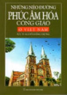 Những nẻo đường phúc âm hóa công giáo ở Việt...