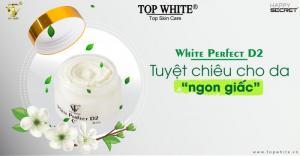 Top White D2 - kem dưỡng trắng da, xóa nhăn được ưa chuộng hàng đầu hiện nay