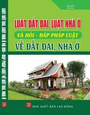 Luật đất đai , luật nhà ở và hỏi đáp pháp luật về đất đai nhà ở