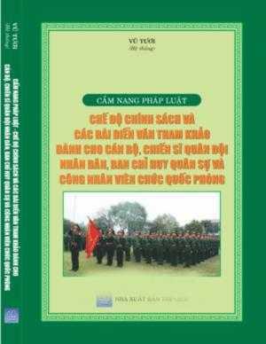 Cẩm nang pháp luật ,chế độ chính sách và các bài diễn văn tham khảo dành cho cán bộ , chiến sĩ quân đội nhân dân , ban chỉ huy quân sự , công nhân viên chức quốc phòng
