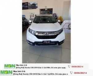 [Đồng Nai] Honda CRV 2018 Bản G Giá 1 tỷ 013tr. Đủ màu giao ngay. Hỗ trợ NH 80%