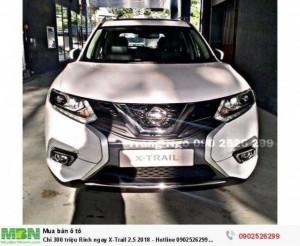 Chỉ 300 triệu Rinh ngay X-Trail 2.5 2018 - Nissan Sài Gòn