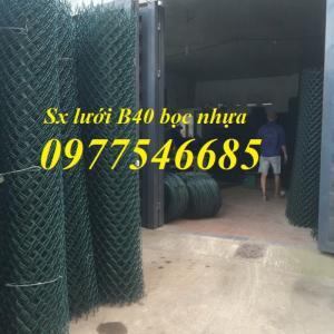 Lưới b40 ,Lưới b40 bọc nhựa giá cạnh tranh, hàng có sẵn