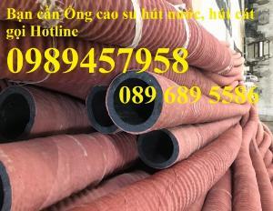 Phân phối Ống cao su hút nước phi 115, ống hút cát phi 150, phi 180, Ống cao su phi 220