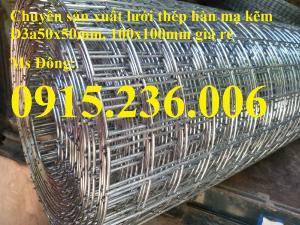 Lưới thép hàn, lưới thép hàn mạ kẽm phi 3, phi 4 ô vuông 5x5cm, 10x10cm giá rẻ