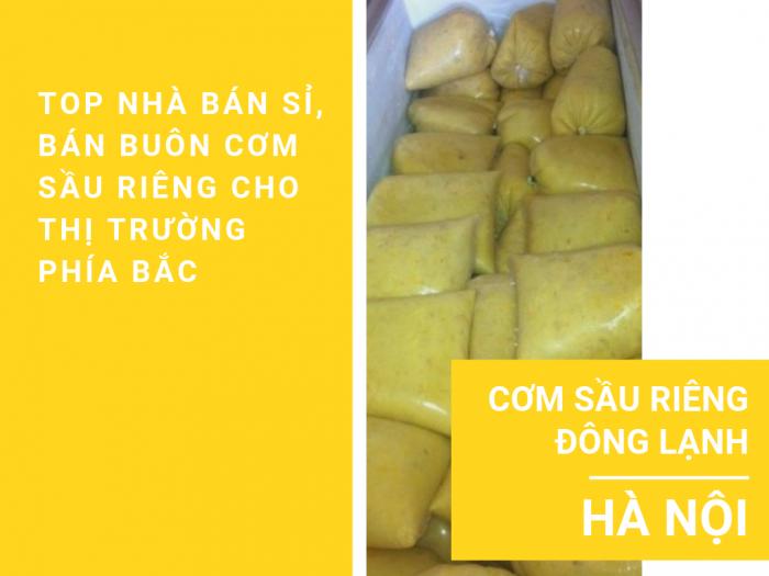 Giá cơm sầu riêng đông lạnh Hà Nội - Top nhà bán sỉ, bán buôn cơm sầu riêng cho thị trường phía Bắc