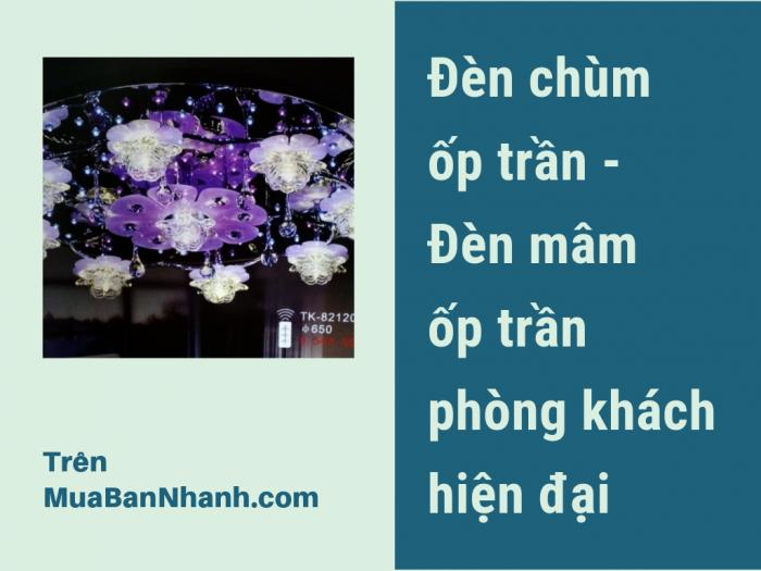 Đèn chùm ốp trần, đèn mâm ốp trần phòng khách hiện đại trên MuaBanNhanh