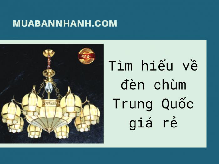 Tìm hiểu về đèn chùm Trung Quốc giá rẻ - Có nên mua không? Các đơn vị nhập đèn Trung Quốc
