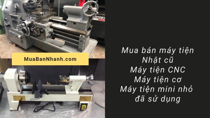Mua bán máy tiện Nhật cũ, máy tiện CNC, máy tiện cơ, máy tiện mini nhỏ đã sử dụng trên MuaBanNhanh