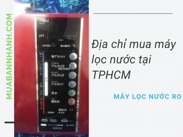 Máy lọc nước RO bao nhiêu tiền - địa chỉ mua máy lọc nước RO bán chạy nhất TPHCM trên MuaBanNhanh