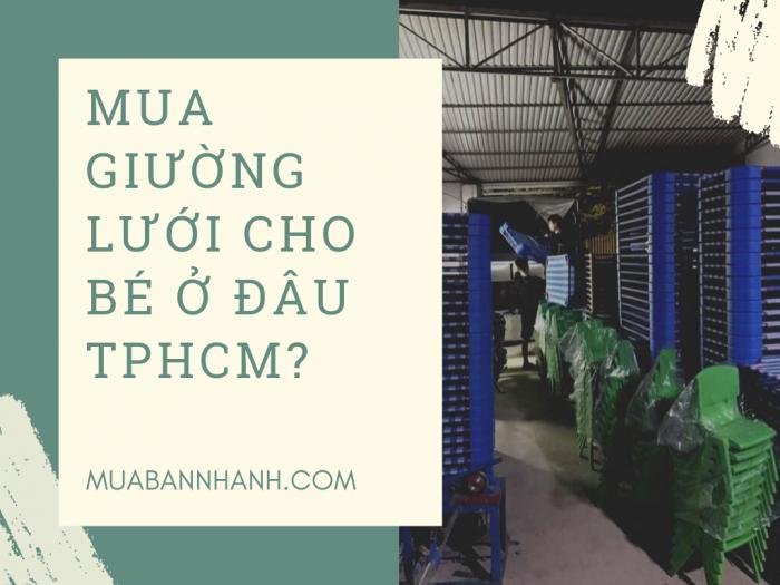 Mua giường lưới cho bé ở đâu TPHCM - Đặt mua giường lưới online trực tiếp từ nhà sản xuất cùng MuaBanNhanh