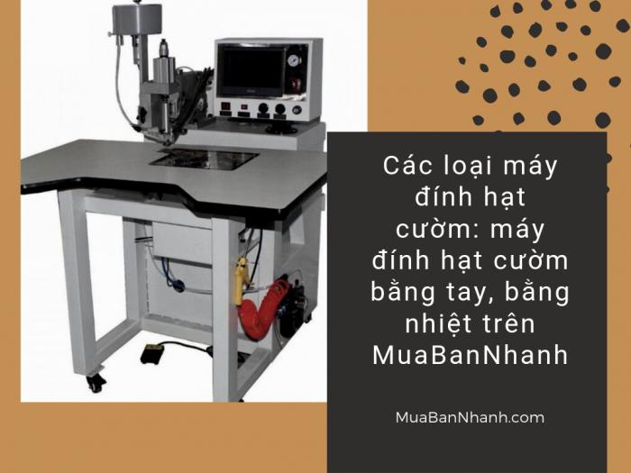 Các loại máy đính hạt cườm: máy đính hạt cườm bằng tay, bằng nhiệt trên MuaBanNhanh