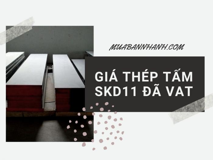 Giá thép tấm skd11 theo đơn giá đã VAT, ứng với độ dày, khổ rộng