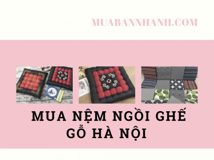 Mua nệm ngồi ghế gỗ Hà Nội trên MuaBanNhanh - Đệm ngồi bệt giá rẻ Hà Nội