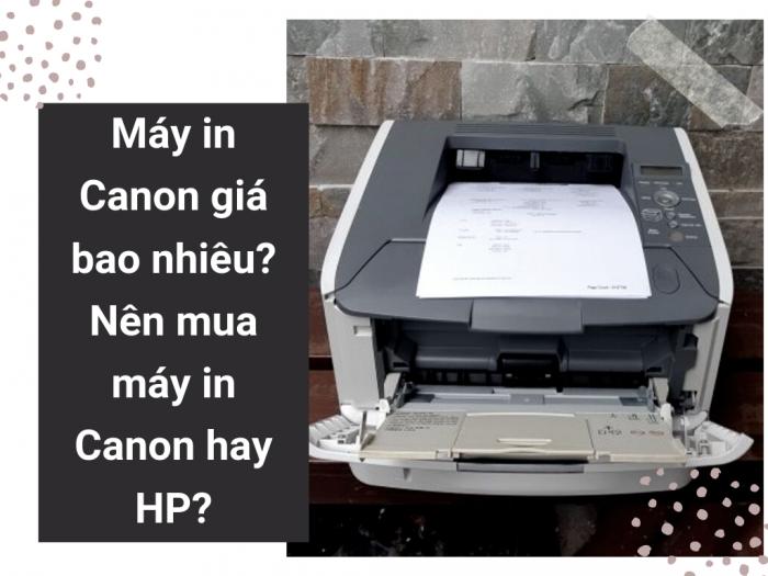 Máy in Canon giá bao nhiêu? Nên mua máy in Canon hay HP?