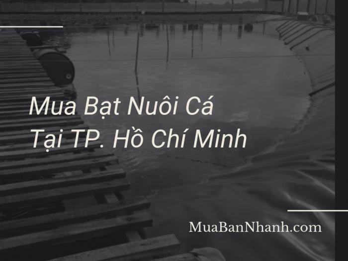 Địa chỉ mua bạt nuôi cá TPHCM - lót hồ cá, bờ ao, chống thấm, làm bồn bạt trên MuaBanNhanh