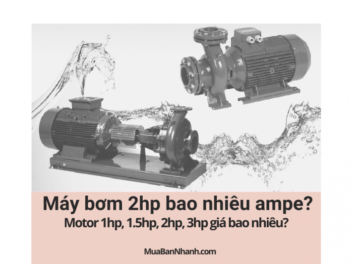 Máy bơm 2hp bao nhiêu ampe? Motor 1hp, 1.5hp, 2hp, 3hp giá bao nhiêu?
