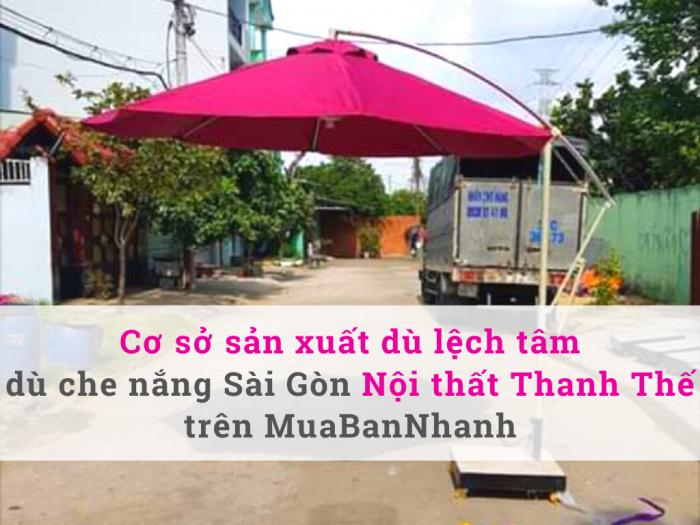 Cơ sở sản xuất dù lệch tâm dù che nắng Sài Gòn - Nội thất Thanh Thế trên MuaBanNhanh