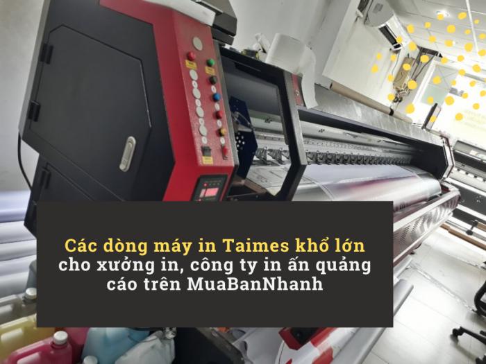 Các dòng máy in Taimes khổ lớn cho xưởng in, công ty in ấn quảng cáo trên MuaBanNhanh