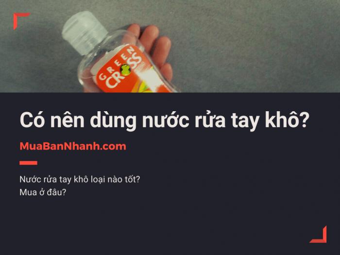 Có nên dùng nước rửa tay khô? Nước rửa tay khô loại nào tốt, mua ở đâu?