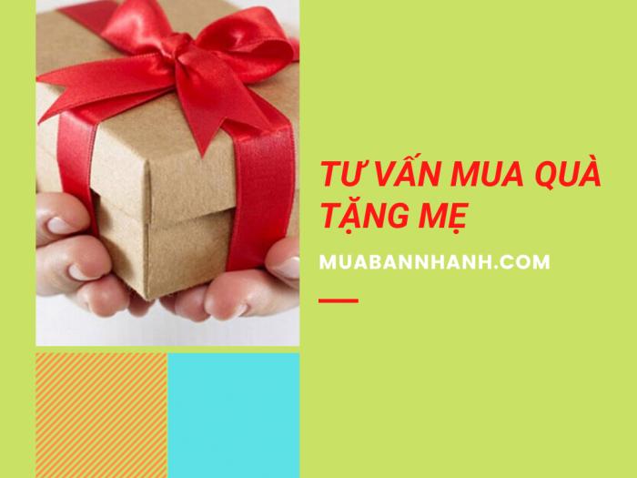 Tư vấn mua quà tặng mẹ là giáo viên, doanh nhân, quản lý, mẹ về hưu thích thiên nhiên, nấu ăn