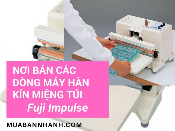 Nơi bán các dòng máy hàn làm kín miệng túi, đóng gói chân không, gia nhiệt xung kim Fuji Impulse bán tại thị trường Việt Nam