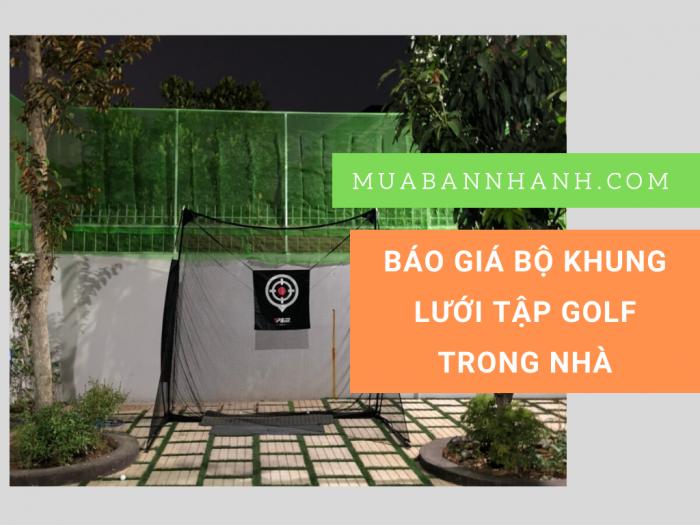 Báo giá bộ khung lưới tập Golf trong nhà - Hỗ trợ giao khung tập Golf Hà Nội, TPHCM, Bình Dương, Đồng Nai, Đà Nẵng