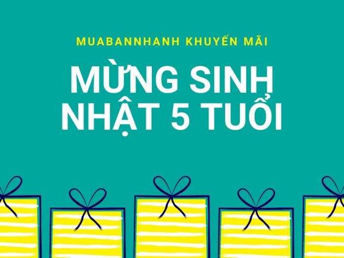 Tăng Doanh Số Bán Hàng Trên Mua Bán Nhanh - Khuyến Mãi Mừng Sinh Nhật MuaBanNhanh 5 Tuổi