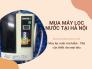 Máy lọc nước đầu nguồn gia đình nào tốt? Review máy lọc nước Ion kiềm bán chạy tại Hà Nội