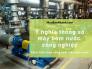 Ý nghĩa thông số máy bơm nước công nghiệp - Cách tính chọn công suất máy bơm nước