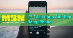 27 Cách Chụp Ảnh Đẹp Bằng Iphone [Video Hướng Dẫn Chi Tiết Từng Bước]